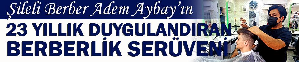 Şileli berber Adem Aybay'ın 23 yıllık duygulandıran serüveni!